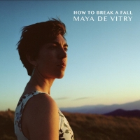Maya de Vitry To Release Sophomore Record HOW TO BREAK A FALL