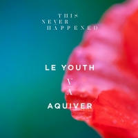 Le Youth Unveils New Sound With AQUIVER EP