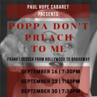 Paul Hope Cabaret Presents Poppa Don't Preach to Me: Frank Loesser from Hollywood to Broadway