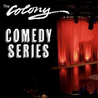 THE COLONY COMEDY SERIES Comes to The Colony Theatre in Burbank