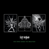 Left Behind Announce New Album NO ONE GOES TO HEAVEN