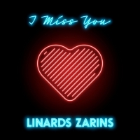 Linards Zarins Releases New Single 'I Miss You'