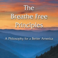 Dean Galvin Releases New Political Science Book THE BREATHE FREE PRINCIPLES Photo