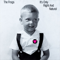 The Frogs to Reissue IT'S ONLY RIGHT AND NATURAL LP Photo