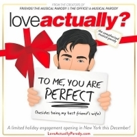 LOVE ACTUALLY? The Unauthorized Musical Parody to Play Limited Run This Winter Photo