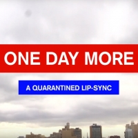 BWW Feature: ONE DAY MORE - A QUARANTINED LIP-SYNC Drops Online Photo