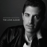 BWW CD Review: Anthony Nunziata's THE LOVE ALBUM Delivers All The Feelings Photo