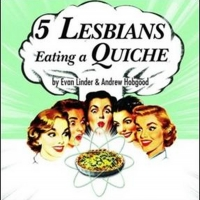 5 LESBIANS EATING A QUICHE Will Premiere at The City Theatre