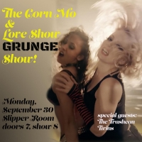 The Corn Mo and Love Show Show: GRUNGE EDITION' comes to The Slipper Room