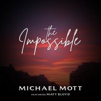 Michael Mott Releases New Single 'The Impossible' Featuring Matt Bloyd Photo