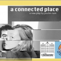 The Clemente Presents Youlim Nam's New Play A CONNECTED PLACE