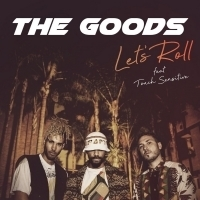 The Goods Releases 'Lets Roll' Featuring Touch Sensitive