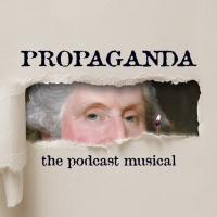 Treatman Creative Presents PROPAGANDA! THE PODCAST MUSICAL Photo