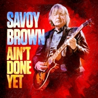 Savoy Brown Announces New Album AIN'T DONE YET