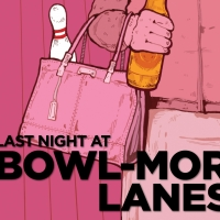 GBSC Presents the World Premiere of LAST NIGHT AT BOWL-MOR LANES
