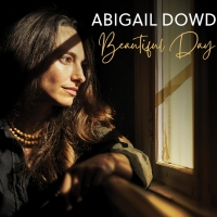 Abigail Dowd To Release Third Album 'Beautiful Day' on April 23 Photo