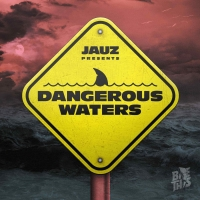 Jauz Unveils DANGEROUS WATERS EP