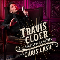 BWW Feature: TRAVIS CLOER & THE TOP SHELF PLAYERS WITH CHRIS LASH will heat up The Sp Photo