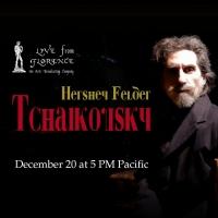 HERSHEY FELDER: TCHAIKOVSKYTo Be Streamed Live From Florence, Italy Photo