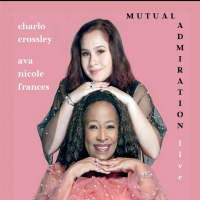 BWW CD Review: Charlo Crossley Ava Nicole Frances MUTUAL ADMIRATION Is A CD For All A Photo