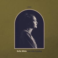 Bella White's Debut Album 'Just Like Leaving' Available Now Photo