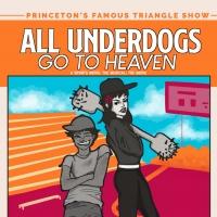 The Princeton Triangle Club Presents ALL UNDERDOGS GO TO HEAVEN Photo