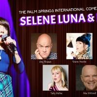 The Palm Springs Comedy Festival Presents Selene Luna & Friends