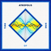 Atropolis Announces New Album TIME OF SINE Photo