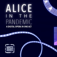 White Snake Projects Presents New Virtual Opera ALICE IN THE PANDEMIC Article