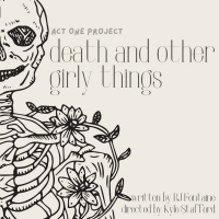 Act One Project Releases Tickets For DEATH AND OTHER GIRLY THINGS Photo