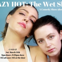 CRAZY HOT: THE WET SHOW to Debut at Caveat in March
