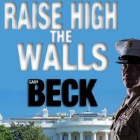 Gary Beck New Novel RAISE HIGH THE WALLS Released