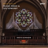David Schrader to Play Organ Works By Frank Ferko And Leo Sowerby New Album Out in Ju Photo