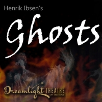 Dreamlight Theatre To Stage Ibsen's GHOSTS Photo
