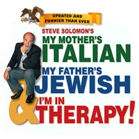 Steve Solomon's MY MOTHER'S ITALIAN, MY FATHER'S JEWISH & I'M IN THERAPY Comes to Van Wezel