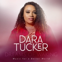 Dara Tucker Announces The Release Of New Album DREAMS OF WAKING: MUSIC FOR A BETTER W Photo