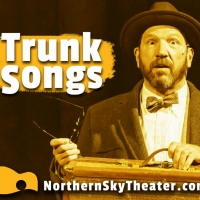 Northern Sky Theater Offers TRUNK SONGS as Part of Their Ongoing Virtual Season Photo