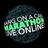 Bang on a Can AnnouncesFifth Bang on a Can Marathon Live Online Photo