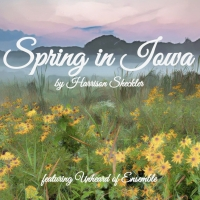 Harrison Sheckler Releases New Chamber Work SPRING IN IOWA Photo