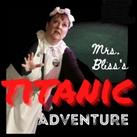 MRS. BLISS'S TITANIC ADVENTURE Comes to the Tampa Fringe This Month Photo