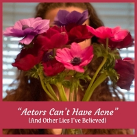 "Student Blog: ""Actors Can't Have Acne"" (And Other Lies I've Believed) Photo"