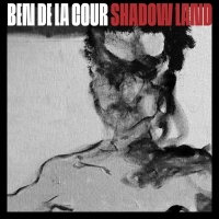 Ben de la Cour to Release Latest Album SHADOW LAND Photo