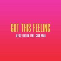 Alexie Divello Releases New Single 'Got This Feeling' Photo