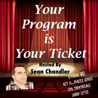 YOUR PROGRAM IS YOUR TICKET PODCAST Welcomes Larry Little From CPA Theatricals to 80t Photo