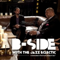 BWW Feature:  B-SIDE WITH THE JAZZ ECLECTIC MULTICAST SHOW  at Proprietor's Reserve