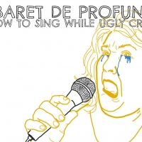Buntport Theater Company Presents CABARET DE PROFUNDUS OR HOW TO SING WHILE UGLY CRYING
