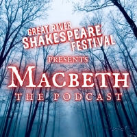 Great River Shakespeare Festival Releases Five Episode MACBETH Podcast As A Free Educ Photo