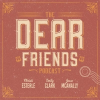 New Musical Theatre Podcast DEAR FRIENDS Launches