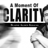 BWW Interview: Blaine Alden Krauss of A MOMENT OF CLARITY On September 10th Photo
