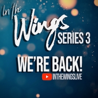 IN THE WINGS Will Return For Series 3 This Month Photo